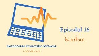 Gestionarea Proiectelor Software | S1E16 | Kanban