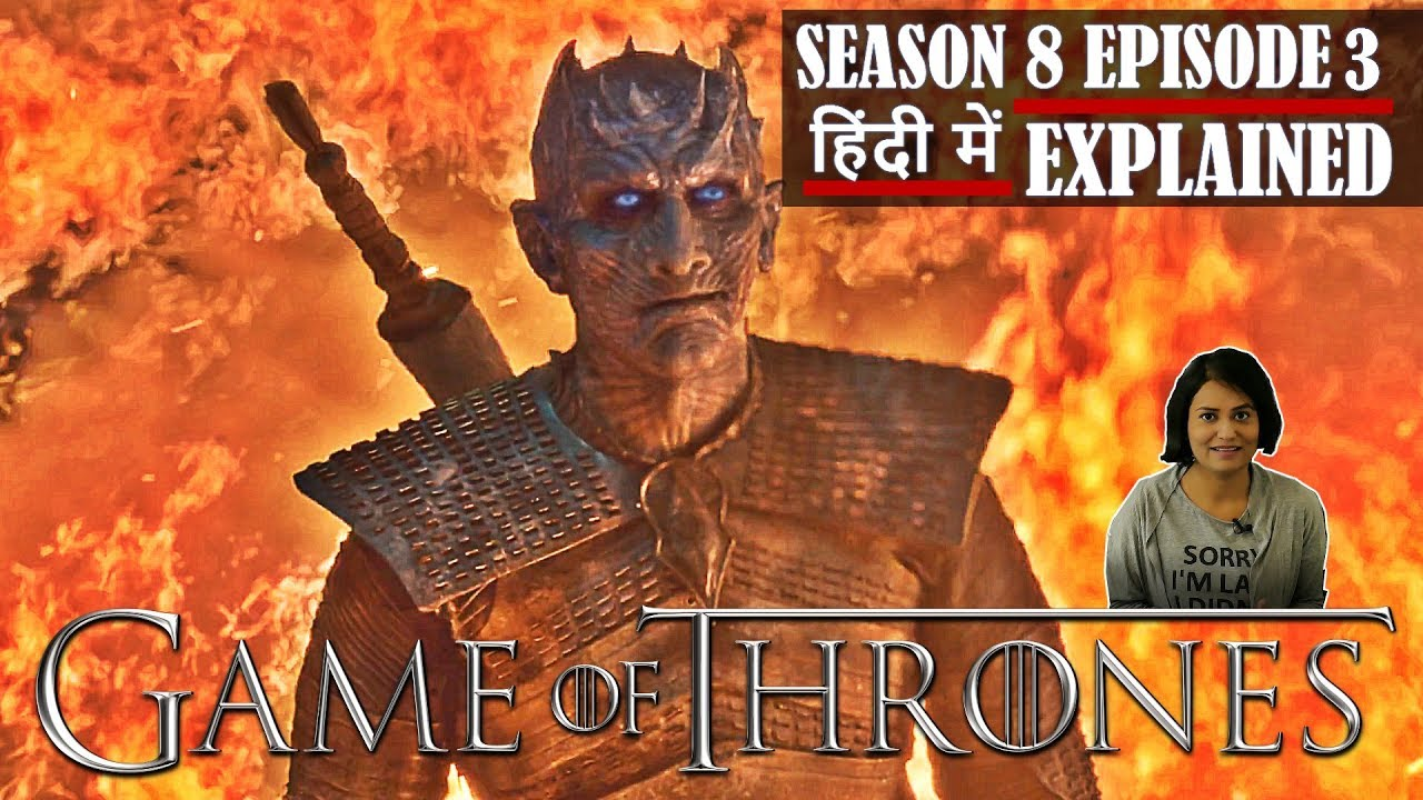 Download Game of Thrones Season 8 Episode 3 Explained in Hindi