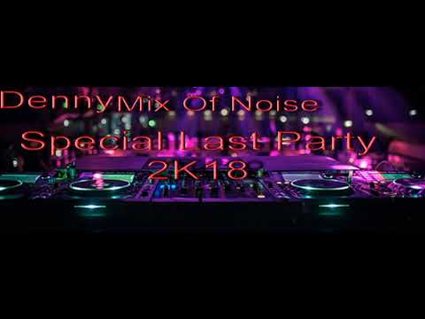 Denny Mix Of Noise Special Last Party 2K18