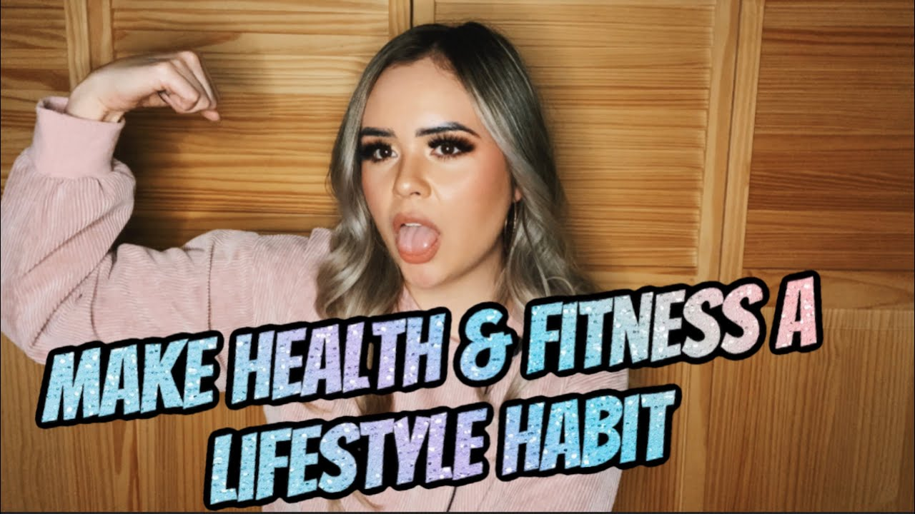 How To Make Healthy and Fitness a Lifestyle Habit In 2021