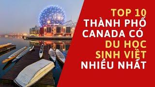 Top 10 thành phố ở Canada có nhiều du học sinh Việt Nam nhất
