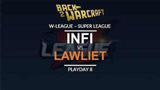 W-League '18 - Super League - Playday 8: [U] Infi vs. LawLiet [N]