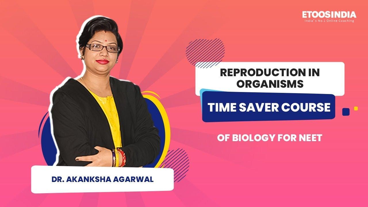 Reproduction In Organisms | Time Saver Course | Biology | NEET | Dr. Akanksha Agarwal (AA) Ma'am