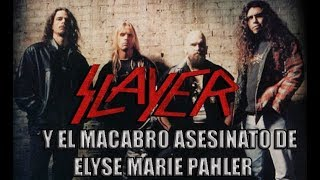 Slayer y el Incidente de Elyse Marie Pahler