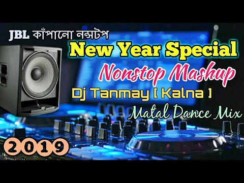 New Year Special Nonstop Mashup (Matal Dance Mix) - By DJ Tanmay [Kalna]