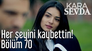 Kara Sevda 70 Bolum - Her eyini Kaybettin