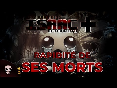 RAPIDITÉ DE SES MORTS ! (The Binding of Isaac : Afterbirth+)