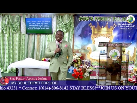 MY SOUL THIRST FOR GOD -APOSTTLE JOSHUA