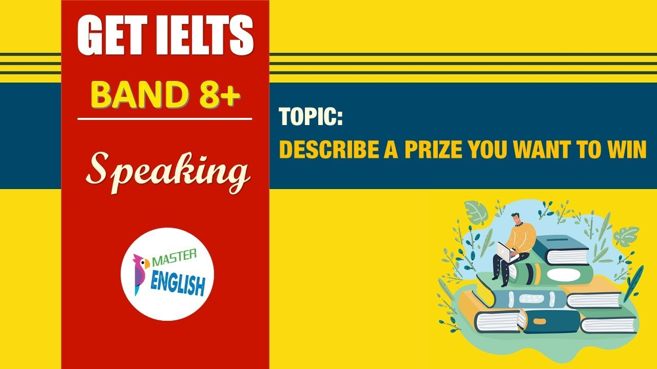 IELTS SPEAKING PART 2 – DESCRIBE A PRIZE YOU WANT TO WIN