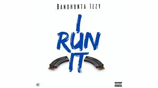 Bandhunta Izzy -  I Run It  (G Herbo Who Run It Remix) Prod by pyrexturnmeup