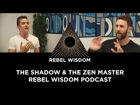 The Shadow & the Zen Master, Rebel Wisdom Podcast