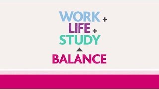 Maintain a work / life balance while studying