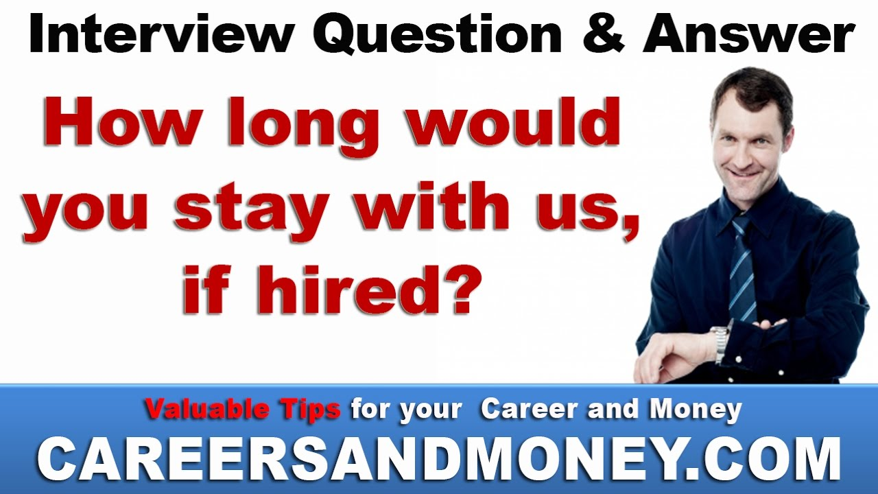 How Long Would You Stay With Us, If Hired? Job Interview Question And  Answer. Careers And Money