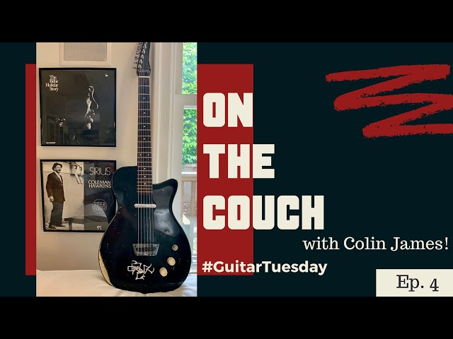 On the Couch With Colin James | #GuitarTuesday Episode 4 |