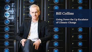 Down the Climate Change Escalator: Bill Collins