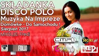 Fredi - SKŁADANKA DISCO POLO 2017 - Muzyka Na Impreze - Domówke - Do Samochodu ! - SIERPIEŃ 2017
