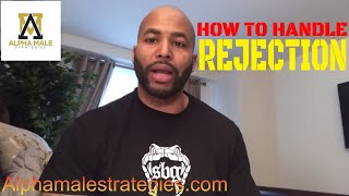 How To Handle Rejection & One Of The Worse Feelings