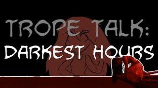 Trope Talk: Darkest Hours