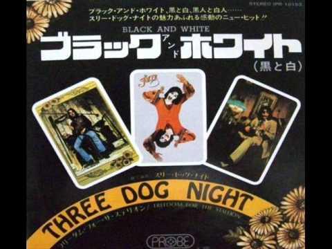 Black and White/Three Dog Night