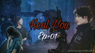 ''Heal You '' Ep-1  Mafia fanfic  {Sensitive Story } Kim Taehyung   BTS