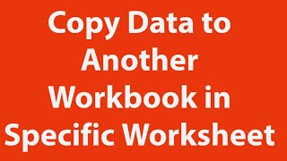 Copy Data From One Workbook To Another In Specific Worksheet