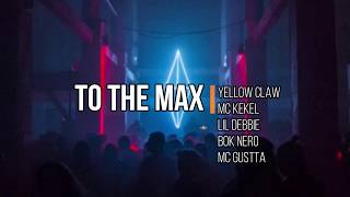 Yellow Claw - To The Max (Lyrics) ft. MC Kekel, Lil Debbie, Bok Nero, MC Gustta