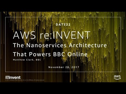 AWS re:Invent 2017: The Nanoservices Architecture That Powers BBC Online (DAT322)