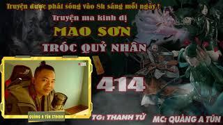 Mao Sơn Tróc Quỷ Nhân [ Tậpa 414 ] Đón Năm Mới Với Ma - Truyện ma pháp sư - Quàng A Tũn