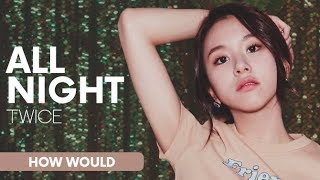 HOW WOULD TWICE SING ALL NIGHT - Stafaband
