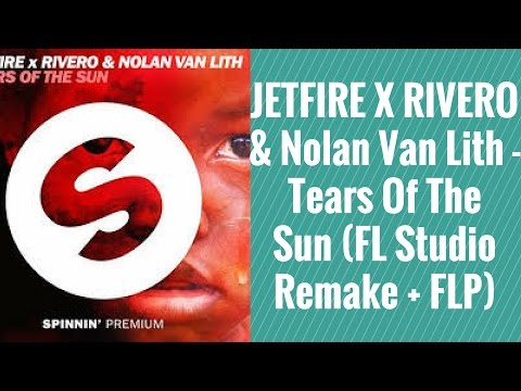 JETFIRE X RIVERO & Nolan Van Lith - Tears Of The Sun (FL Studio Remake + FLP)