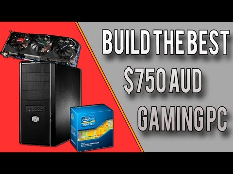 Build a $750 AUD (Australian) Gaming PC - April 2015