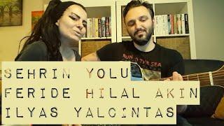 Şehrin Yolu / Feride Hilal Akın ft İlyas Yalçıntaş (akustik cover ) - Gülşah & Eser ÇOBANOĞLU