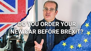 Should you order your new car before Brexit?