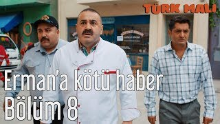 Türk Malı 8. Bölüm (Final) - Erman'a Kötü Haber