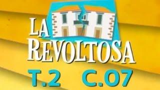La Revoltosa - Capítulo 7 (SegundaTemporada)