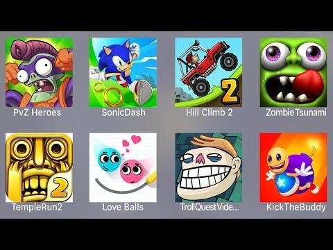 PVZ Heroes,Sonic Dash,Hill Climb 2,Zombie Tsunami,Temple Run 2,Love Balls,Troll Quest Meme