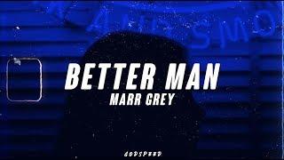 Marr Grey Better Man