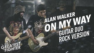 Alan Walker - On My Way ( Guitar Duo Version ) By The Greatest Fighter