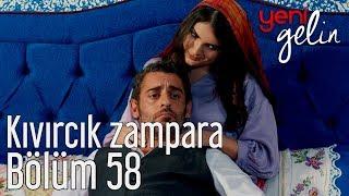 Yeni Gelin 58. Bölüm - Kıvırcık Zampara