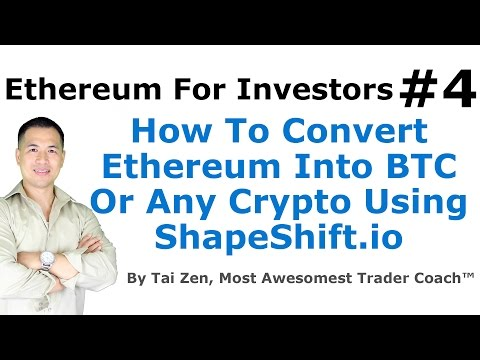 Ethereum For Investors #4 - How To Convert Ethereum Into BTC Or Any Crypto Using ShapeShift.io