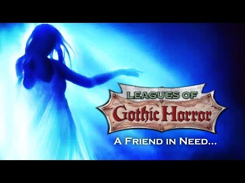 Leagues of Gothic Horror: A Friend in Need...