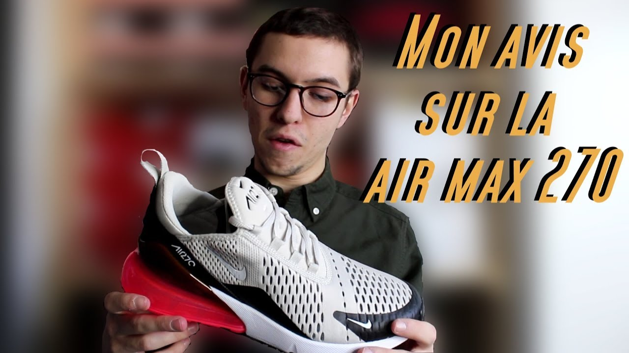 new styles utterly stylish official supplier Review #17: MON AVIS SUR LA AIR MAX 270