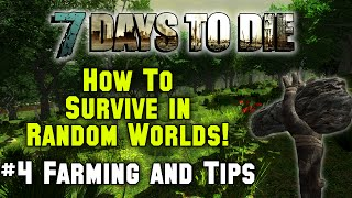 7 Days To Die - How To Survive Random Generated Worlds - 4. Farming and Tips (Tutorial)