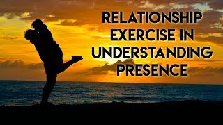 Relationship Exercise to Understanding Presence in Relationships - L.A.  Synchronization Workshop