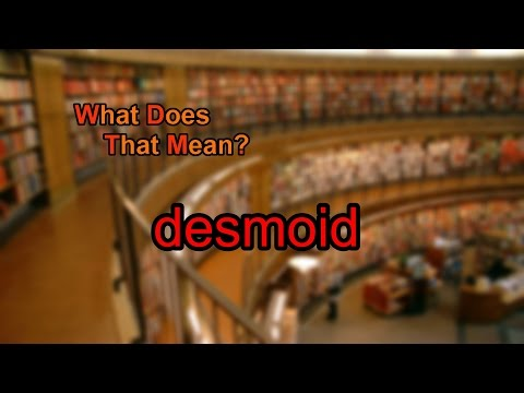 What does desmoid mean?
