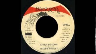 """Trevor Hartley - Africa We Going 7"""""""