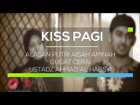 Alasan Putri Aisah Aminah Gugat Cerai Ustadz Ahmad Al Habsyi - Kiss Pagi