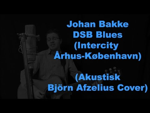 DSB Blues (Intercity Århus-København) (Johan Bakke - Akustisk Björn Afzelius Cover)