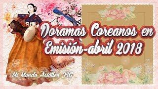 Doramas Coreanos en Emisión - Abril 2018 ・✿.
