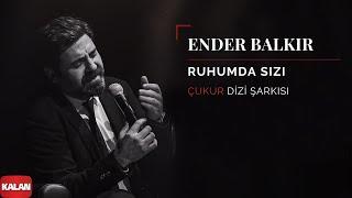 Gambar cover Ender Balkır - Ruhumda Sızı [ Çukur Dizi Şarkısı © 2019 Kalan Müzik ]